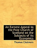 An Earnest Appeal to the Free Church of Scotland on the Subjects of Its Economics