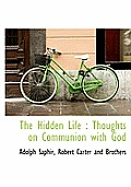 The Hidden Life: Thoughts on Communion with God