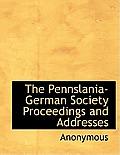 The Pennslania-German Society Proceedings and Addresses