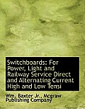 Switchboards: For Power, Light and Railway Service Direct and Alternating Current High and Low Tensi