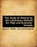 The Study of History by the Laboratory Method for High and Grammer Schools