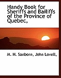 Handy Book for Sheriffs and Bailiffs of the Province of Quebec,