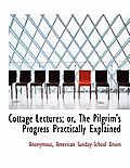 Cottage Lectures; Or, the Pilgrim's Progress Practically Explained