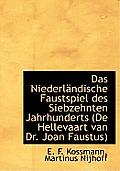 Das Niederlandische Faustspiel Des Siebzehnten Jahrhunderts (de Hellevaart Van Dr. Joan Faustus)