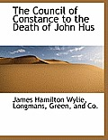 The Council of Constance to the Death of John Hus