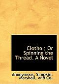 Clotho; Or Spinning the Thread. a Novel