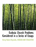 Ecclesia Church Problems Considered in a Series of Essays