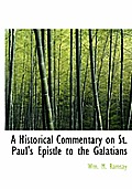 A Historical Commentary on St. Paul's Epistle to the Galatians