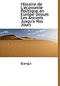 Histoire de L' Conomie Politique En Europe Depuis Les Anciens Jusqu'a Nos Jours