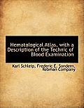 Hematological Atlas, with a Description of the Technic of Blood Examination