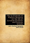 Key to Elements of Algebra; Designed for the Use of Canadian Grammar and Common Schools