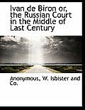 Ivan de Biron Or, the Russian Court in the Middle of Last Century