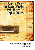 Harper's Handy Series Issued Weekly: Irish History for English Readers