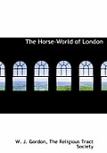 The Horse-World of London