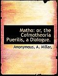 Matho: Or, the Cofmotheoria Puerilis, a Dialogue.