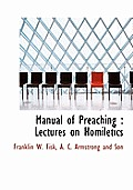 Manual of Preaching: Lectures on Homiletics