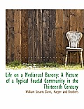 Life on a Mediaeual Barony: A Picture of a Typical Feudal Community in the Thirteenth Century