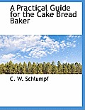 A Practical Guide for the Cake Bread Baker