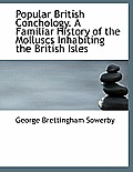 Popular British Conchology. a Familiar History of the Molluscs Inhabiting the British Isles