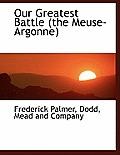 Our Greatest Battle (the Meuse-Argonne)