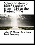 School History of North Carolina from 1584 to the Present Time