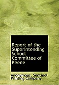 Report of the Superintending School Committee of Keene