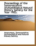 Proceedings of the Somersetshire Archaeological Natural History Society for the Year 1903.