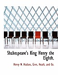 Shakespeare's King Henry the Eighth.