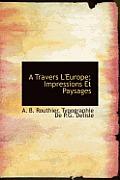 A Travers L'Europe; Impressions Et Paysages