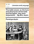 The Noble Slaves: Or, the Lives and Adventures of Two Lords and Two Ladies, Who Were Shipwreck'd ... by Mrs. Aubin.