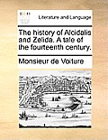 The History of Alcidalis and Zelida. a Tale of the Fourteenth Century.