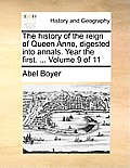 The History of the Reign of Queen Anne, Digested Into Annals. Year the First. ... Volume 9 of 11