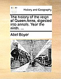 The History of the Reign of Queen Anne, Digested Into Annals. Year the Ninth. ...