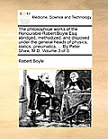 The Philosophical Works of the Honourable Robert Boyle Esq; Abridged, Methodized, and Disposed Under the General Heads of Physics, Statics, Pneumatics