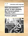 Men and Manners, a Novel. in Four Volumes. by Francis Lathom, ... Volume 1 of 4