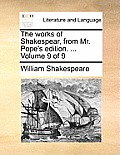 The Works of Shakespear, from Mr. Pope's Edition. ... Volume 9 of 9