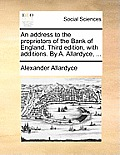 An Address to the Proprietors of the Bank of England. Third Edition, with Additions. by A. Allardyce, ...