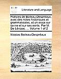 Posies de Boileau-Despraux, Avec Des Notes Historiques Et Grammaticales, Et Un Essai Sur Sa Vie Et Sur Ses Ecrits. Par M. de Lvizac. ... Volume 1 of 2