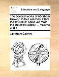 The Poetical Works of Abraham Cowley. in Four Volumes. from the Text of Dr. Sprat, &C. with the Life of the Author. ... Volume 3 of 4