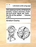 The Poetical Works of Abraham Cowley. in Four Volumes. from the Text of Dr. Sprat, &C. with the Life of the Author. ... Volume 1 of 4