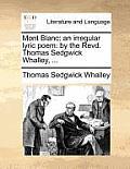 Mont Blanc: An Irregular Lyric Poem: By the Revd. Thomas Sedgwick Whalley, ...
