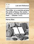 The Trifler: Or, a Ramble Among the Wilds of Fancy, the Works of Nature, and the Manners of Men ... Volume 1 of 4