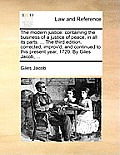 The Modern Justice: Containing the Business of a Justice of Peace, in All Its Parts. ... the Third Edition, Corrected, Improv'd, and Conti