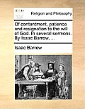 Of Contentment, Patience and Resignation to the Will of God. in Several Sermons. by Isaac Barrow, ...