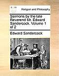 Sermons by the Late Reverend Mr. Edward Sandercock. Volume 1 of 2