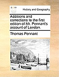 Additions and Corrections to the First Edition of Mr. Pennant's Account of London.