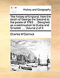The History of England, from the Death of George the Second to the Peace of 1783.... Designed as a Continuation to Hume and Smollett. ... Volume 2 of