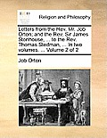Letters from the REV. Mr. Job Orton; And the REV. Sir James Stonhouse, ... to the REV. Thomas Stedman, ... in Two Volumes. ... Volume 2 of 2