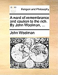 A Word of Remembrance and Caution to the Rich. by John Woolman, ...