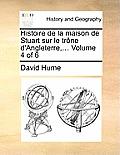 Histoire de La Maison de Stuart Sur Le Trne D'Angleterre, ... Volume 4 of 6